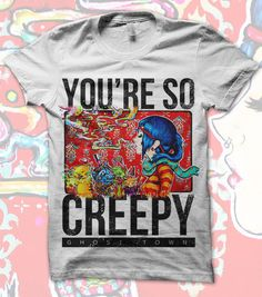 You're So Creepy Shirt US Shipping included in price.