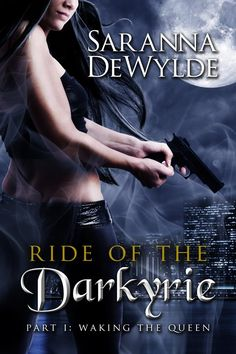 Ride of the Darkyrie: Part One Waking the Queen by Saranna DeWylde - September 1, 2012