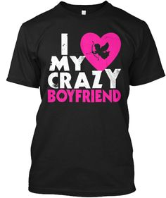 I love my crazy Boyfriend! $2 Off | Teespring