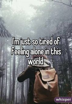 I'm just so tired of feeling alone in this world Tired Of Being Alone, I Feel Alone, Feeling Alone, Sorry Quotes, Lonely Quotes, True Quotes, Tired Of Life Quotes, Feeling Empty Quotes, Broken Soul Quotes