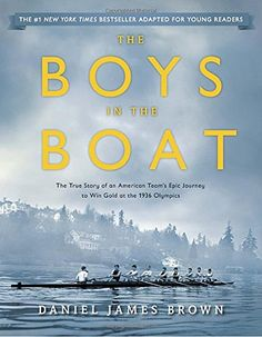 The Boys in the Boat (Young Readers Adaptation): The True Story of an American Team's Epic Journey to Win Gold at the 1936 Olympics – Books for Kids