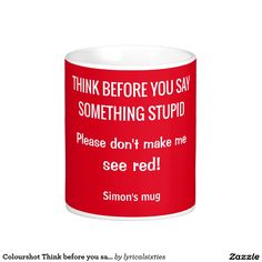 """Colourshot Think before you say something stupid Coffee Mug.  This bright red mug has humor for the office, or perhaps a teacher.  It has the humorous words, in white, """"Think before you say something stupid.  Please don't make me see red!""""  It can be customised with your name.  From LyricalSixties Colourshot range."""