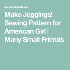 Make Jeggings! Sewing Pattern for American Girl   Many Small Friends