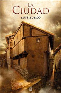 Novelas Históricas: LA CIUDAD, Luis Zueco regresa con un apasionante thriller medieval