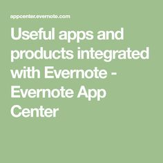 Useful apps and products integrated with Evernote - Evernote App Center
