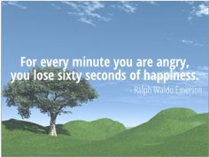 For every minute you are angry, you lose sixty seconds of happiness.