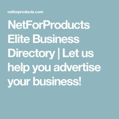 NetForProducts Elite Business Directory | Let us help you advertise your business!