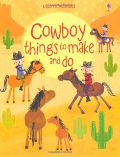 """Cowboy things to make and do"" at Usborne Children's Books Cowboy Theme, Western Theme, Cowboy And Cowgirl, Western Art, Cowboy Party, Wild West Crafts, Cowboy Crafts, Summer Camp Themes, Wild West Theme"