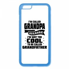 I'm Called Grandpa Because I'm Way Too Cool To Be Called Grandfather iPhone 6/6s Rubber Case