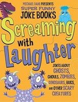 Screaming with Laughter: Jokes about Ghosts, Ghouls, Zombies, Dinosaurs, Bugs, and Other Scary Creatures 818.602 Dah