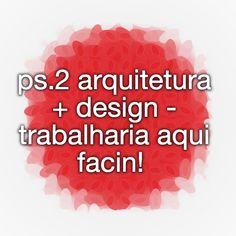 ps.2 arquitetura + design - trabalharia aqui facin!