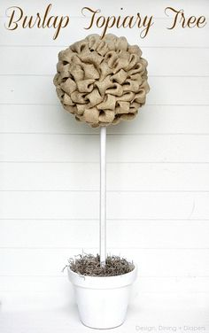 Great Turorial on How to Make Burlap Topiary Trees by Design, Dining + Diapers