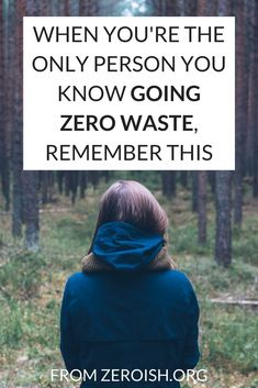 It can be hard to go zero waste when people around you aren't as into it. When it feels like you're the only person going zero waste, remember this.