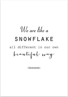"For January though I'm changing it slightly: ""We are like snowflakes, each different in our own beautiful way"" or ""You are like a snowflake, different in your own beautiful way"""