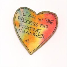 I am in the process of positive changes.