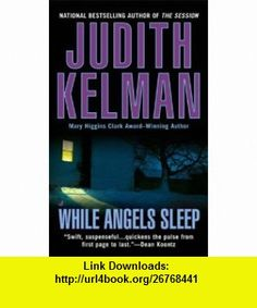 While Angels Sleep (9780515140019) Judith Kelman , ISBN-10: 0515140015  , ISBN-13: 978-0515140019 ,  , tutorials , pdf , ebook , torrent , downloads , rapidshare , filesonic , hotfile , megaupload , fileserve