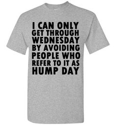 I Can Only Get Through Wednesday by Avoiding People who Refer to it as – tshirtunicorn