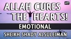 Allah Cures The Hearts! ᴴᴰ ┇ Emotional ┇ Sheikh Shady AlSuleiman ┇ The D...
