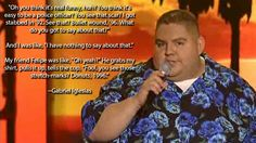 Gabriel Iglesias is another example of a Comedian that addresses something that…