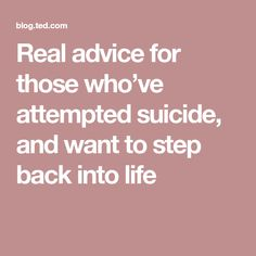 Real advice for those who've attempted suicide, and want to step back into life