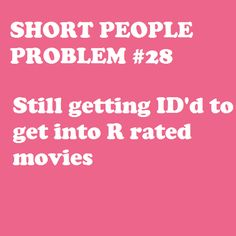 Or bars, liquor stores, casinos, some concerts, etc. #petite #short_girl #problems