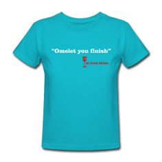 OMELET YOU FINISH | my drunk kitchen tee