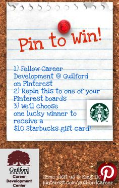 """EXTENSION: To celebrate our new Pinterest page, the Career Development Center is having a Pin to Win contest! Play to win a Starbucks gift card! Here's how to enter:   1) Follow the Career Development Center's Pinterest page: http://pinterest.com/guilfordcareer/   2) Re-pin the """"Pin to Win"""" Pin to one of your pin boards by 5pm on Wednesday, March 27th  If you have questions, feel free to email rodneyr@guilford.edu"""