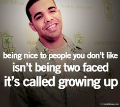 - Drake, and the words of a wise and mature man. Cute Quotes, Great Quotes, Quotes To Live By, Funny Quotes, Inspirational Quotes, Random Quotes, Smart Quotes, Motivational Thoughts, Awesome Quotes
