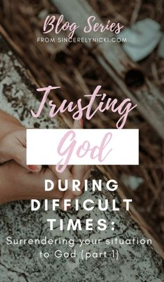 Trusting God during difficult times Series: 'Surrendering your situation to God'