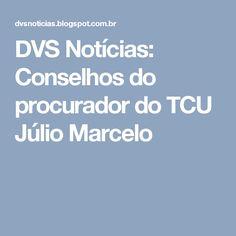 DVS Notícias: Conselhos do procurador do TCU Júlio Marcelo