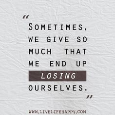 Sometimes, we give so much that we end up losing ourselves.