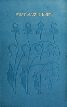 'What Maisie knew' by Henry James. William Heinemann; London, 1897