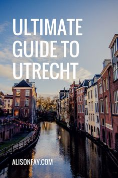 Ultimate guide to Utrecht, The Netherlands. alisonfay.com #travelguide #utrecht #netherlands #holland #europe #europetravel #travel #travelling #solotravel #travelersnotebook