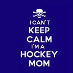 Worse yet...I'm a hockey GOALIE mom!