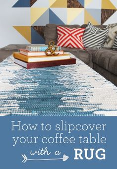 Make a Coffee Table slipcover using a rug - such an easy update! www.sisterssuitcaseblog.com #diy #furniture #slipcover