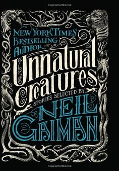 Unnatural Creatures, collected and introduced by Neil Gaiman