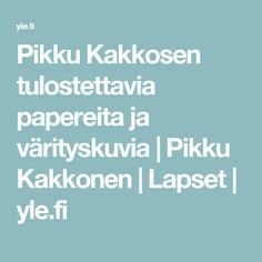 Pikku Kakkosen tulostettavia papereita ja värityskuvia   Pikku Kakkonen   Lapset   yle.fi
