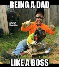 Like can't wait to weld like daddy!!
