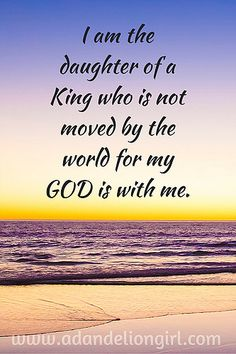I am the daughter of a King who is not moved by the world for my God is with me. (1).jpg