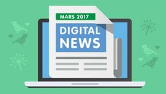 Tendances et actualité du Digital : mars 2017