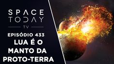 A Lua É o Manto da Proto-Terra - Space Today Ep.433