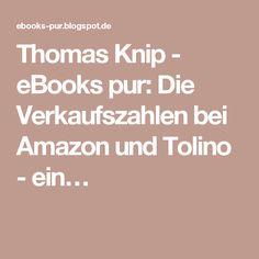Thomas Knip - eBooks pur: Die Verkaufszahlen bei Amazon und Tolino - ein…