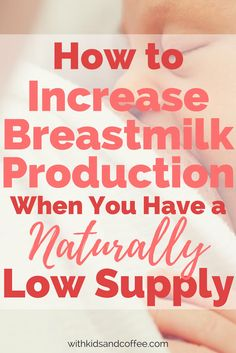 How to increase breastmilk production when you have a naturally low milk supply