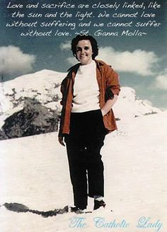 St Gianna Molla - Sacrificed her life for the life of her unborn child!