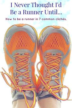 I Never Thought I'd Be a Runner Until  - How to be a runner in 7 common cliches from your average, everyday former non-runner.