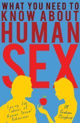 What You Need to Know About Human Sex - - Matador Non-Fiction - Dr Graham Clingbine