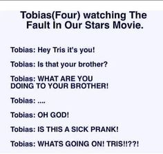 I think Tobias would enjoy the ending of TFIOS Divergent Fandom, Divergent Trilogy, Divergent Insurgent Allegiant, Tfios, Divergent Funny, Tris And Four, John Green Books, Augustus Waters, Fandom Crossover