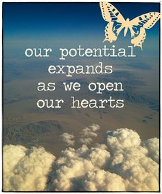 ♥ our potential expands as we open our hearts ♥