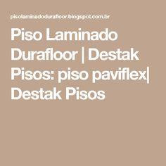 Piso Laminado Durafloor | Destak Pisos: piso paviflex| Destak Pisos