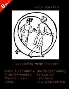 Illustrated Jane Austen - 8 Books In 1. Illustrated By Hugh Thomson. Sense & Sensibility, Pride & Prejudice, Mansfield Park, Emma, Northanger Abbey, P